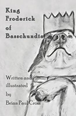 King Froderick of Basschundia by Brian Paul Cross