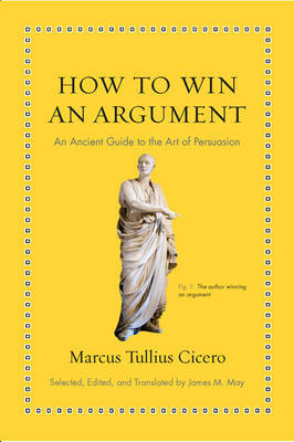 How to Win an Argument by Marcus Tullius Cicero