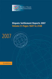 Dispute Settlement Reports 2007: Volume 5, Pages 1647-2148 by World Trade Organization
