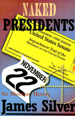 Naked Presidents: A Alternate History by James Silver image