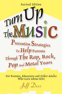 Turn Up the Music: Prevention Strategies to Help Parents Through the Rap, Rock, Pop and Metal Years by Jeff Dess image