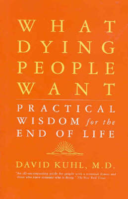 What Dying People Want: Practical Wisdom for the End of Life by David Kuhl image