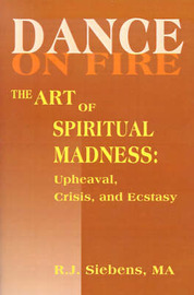 Dance on Fire: The Art of Spiritual Madness: Upheaval, Crisis, and Ecstasy by R. J. Siebens image