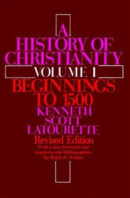A History of Christianity Volume I by Kenneth Scott Latourette