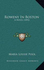 Roweny in Boston: A Novel (1892) by Maria Louise Pool image