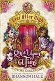 Ever After High: Once Upon a Time: A Story Collection by Shannon Hale