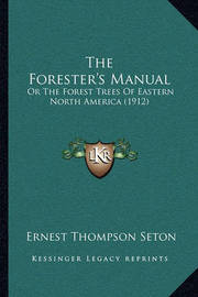 The Forester's Manual: Or the Forest Trees of Eastern North America (1912) by Ernest Thompson Seton