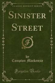 Sinister Street (Classic Reprint) by Compton Mackenzie