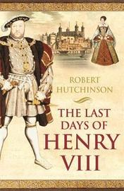 The Last Days of Henry VIII by Robert Hutchinson image
