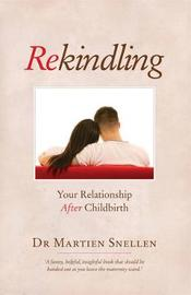 Rekindling: Your Relationship after Childbirth by Martien Snellen