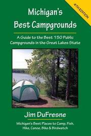 Michigan's Best Campgrounds by Jim DuFresne
