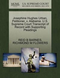 Josephine Hughes Urban, Petitioner, V. Alabama. U.S. Supreme Court Transcript of Record with Supporting Pleadings by Reid B Barnes