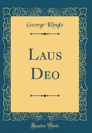 Laus Deo (Classic Reprint) by George Klingle image