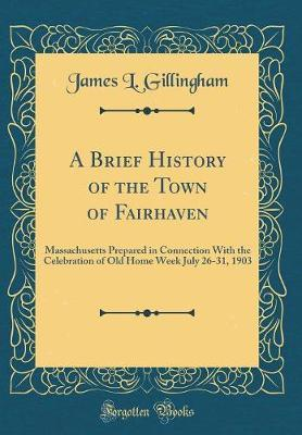 A Brief History of the Town of Fairhaven by James L Gillingham image