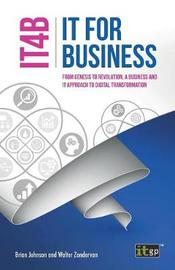 It for Business (It4b) - From Genesis to Revolution, a Business and It Approach to Digital Transformation by Brian Johnson