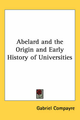 Abelard and the Origin and Early History of Universities by Gabriel Compayre image