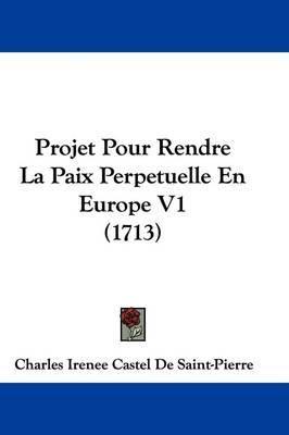 Projet Pour Rendre La Paix Perpetuelle En Europe V1 (1713) by Charles Irenee Castel De Saint-Pierre image