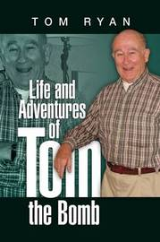 Life and Adventures of Tom the Bomb by Tom Ryan
