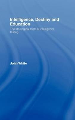 Intelligence, Destiny and Education by John White image