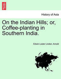 On the Indian Hills; Or, Coffee-Planting in Southern India. by Edwin Lester Linden Arnold