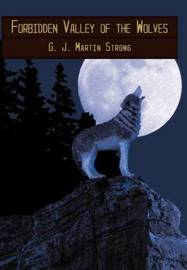 Forbidden Valley of the Wolves by G.J. Martin Strong