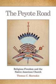 The Peyote Road: Religious Freedom and the Native American Church by T.C. Maroukis image