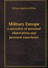 Military Europe a Narrative of Personal Observation and Personal Experience by Nelson Appleton Miles