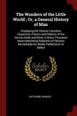 The Wonders of the Little World; Or, a General History of Man by Nathaniel Wanley image