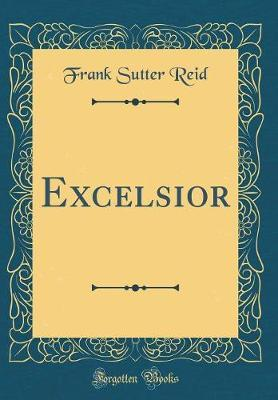 Excelsior (Classic Reprint) by Frank Sutter Reid image