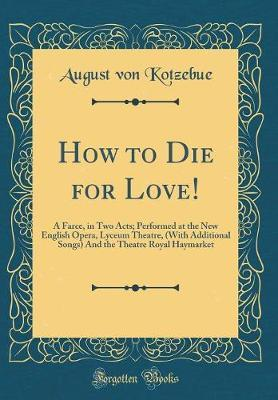 How to Die for Love! by August Von Kotzebue image