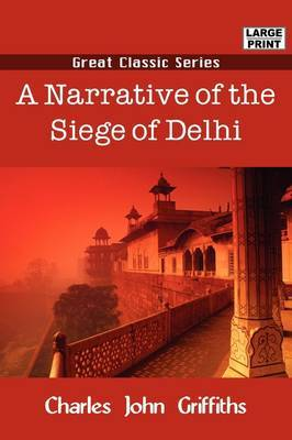 A Narrative of the Siege of Delhi by Charles John Griffiths image