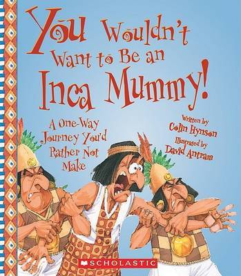You Wouldn't Want to Be an Inca Mummy! by Colin Hynson image