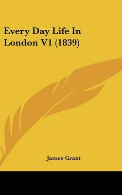 Every Day Life in London V1 (1839) by James Grant image