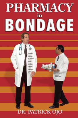Pharmacy In Bondage by Dr. Patrick Ojo