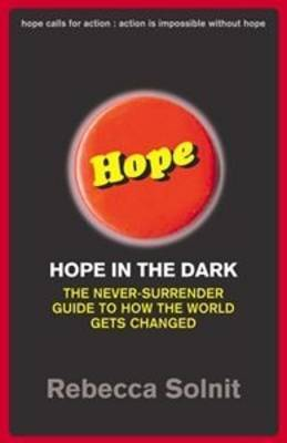 Hope in the Dark: The Never-surrender Guide to Changing the World by Rebecca Solnit