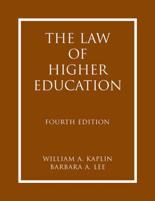 The Law of Higher Education: A Comprehensive Guide to Legal Implications of Administrative Decision Making by William A Kaplin