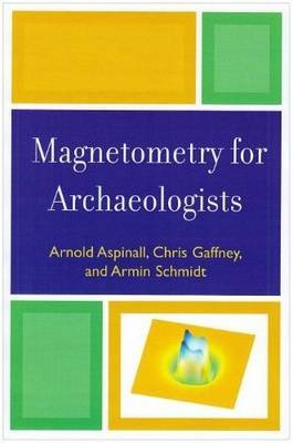 Magnetometry for Archaeologists by Arnold Aspinall image