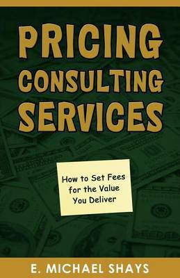 Pricing Consulting Services by E Michael Shays