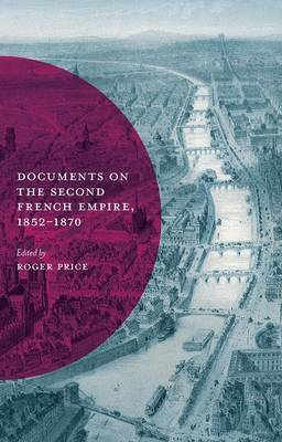 Documents on the Second French Empire, 1852-1870 by Roger Price