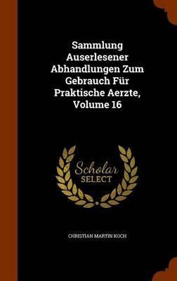 Sammlung Auserlesener Abhandlungen Zum Gebrauch Fur Praktische Aerzte, Volume 16 by Christian Martin Koch image