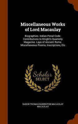 Miscellaneous Works of Lord Macaulay by Baron Thomas Babington Macaula Macaulay