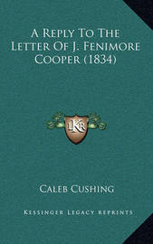 A Reply to the Letter of J. Fenimore Cooper (1834) by Caleb Cushing