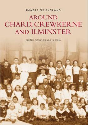Chard, Crewkerne and Ilminster by Gerald Gosling