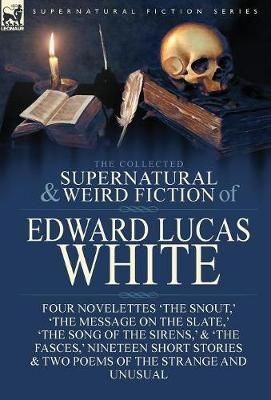 The Collected Supernatural and Weird Fiction of Edward Lucas White by Edward Lucas White