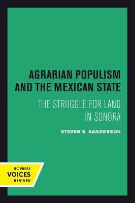 Agrarian Populism and the Mexican State by Steven E. Sanderson image