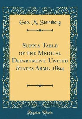 Supply Table of the Medical Department, United States Army, 1894 (Classic Reprint) by Geo M Sternberg