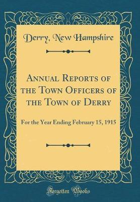 Annual Reports of the Town Officers of the Town of Derry by Derry New Hampshire