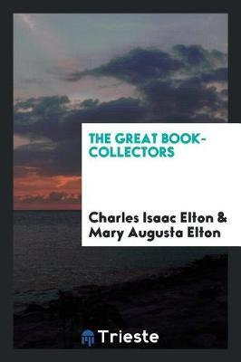 The Great Book-Collectors by Charles Isaac Elton