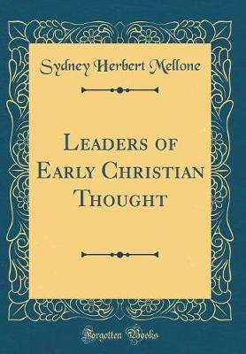 Leaders of Early Christian Thought (Classic Reprint) by Sydney Herbert Mellone