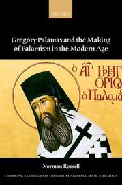 Gregory Palamas and the Making of Palamism in the Modern Age by Norman Russell
